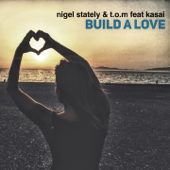 Build a Love (feat. Kasai) [Radio Edit] - Nigel Stately & Tom