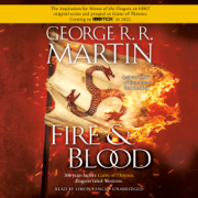 Fire & Blood: 300 Years Before A Game of Thrones (A Targaryen History) (Unabridged)