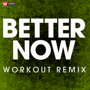 Better Now (Workout Remix) - Power Music Workout - Power Music Workout