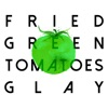 FRIED GREEN TOMATOES by GLAY