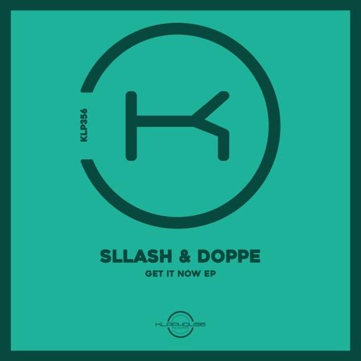 Get It Now - Single by Sllash & Doppe