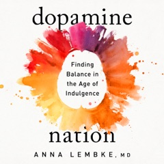 Dopamine Nation: Finding Balance in the Age of Indulgence (Unabridged)