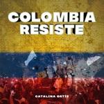 Catalina Ortíz - Colombia Resiste