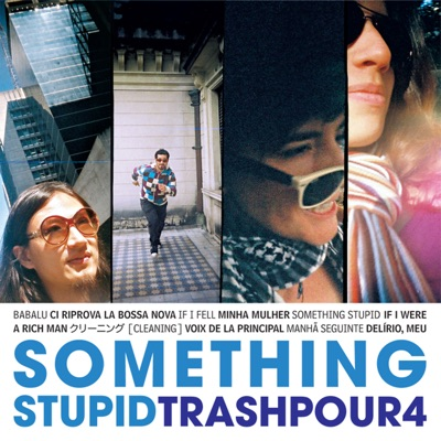 Something Stupid - Trash Pour 4