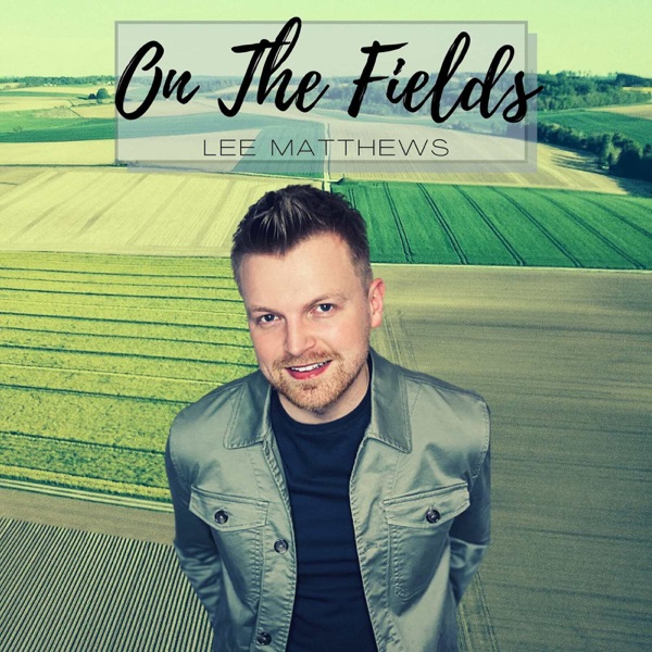 Lee Matthews - On The Fields