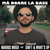Mă Doare La Bass (feat. Shift & What's Up)