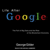 George Gilder - Life After Google: The Fall of Big Data and the Rise of the Blockchain Economy (Unabridged)  artwork