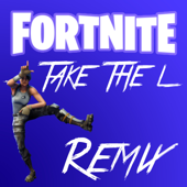 Fortnite Take the L (Remix)