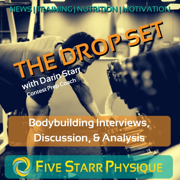 The Drop Set:  Bodybuilding Discussion with Coach Darin Starr of Five Starr Physique