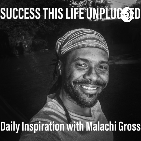 Success This Life Unplugged with Malachi Gross