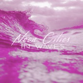 neon cities - In Waves