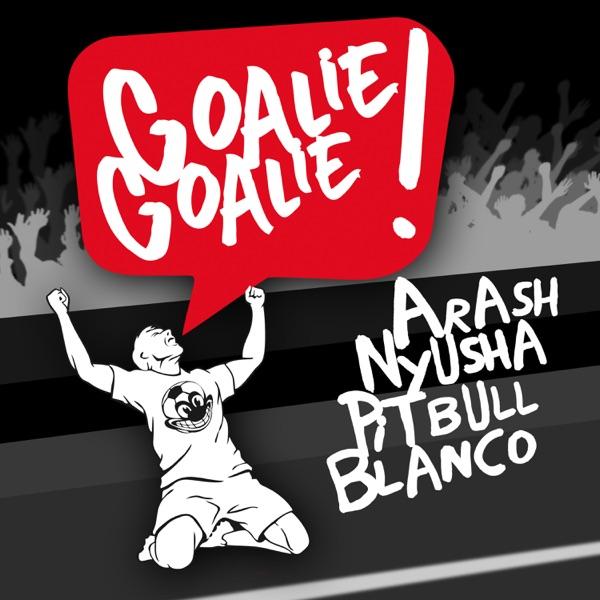 Arash mit Goalie Goalie (feat. Nyusha, Pitbull & Blanco)