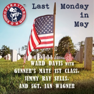 Ward Davis - Last Monday In May 2018 feat. Gunner's Mate 1st Class Jimmy Ray Sells & Sgt. Ian Wagner