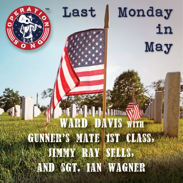 Last Monday In May 2018 (feat. Gunner's Mate 1st Class Jimmy Ray Sells & Sgt. Ian Wagner) - Single