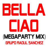 Bella Ciao (Megaparty Mix) - Grupo Raoul Sanchez