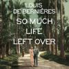 So Much Life Left Over (Unabridged) - Louis de Bernières