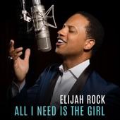 Elijah Rock - All I Need Is the Girl