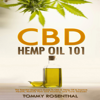 Tommy Rosenthal - CBD Hemp Oil 101: The Essential Beginner's Guide to CBD and Hemp Oil to Improve Health, Reduce Pain and Anxiety, and Cure Illnesses (Unabridged)  artwork