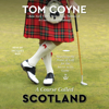 Tom Coyne - A Course Called Scotland: Searching the Home of Golf for the Secret to Its Game (Unabridged)  artwork