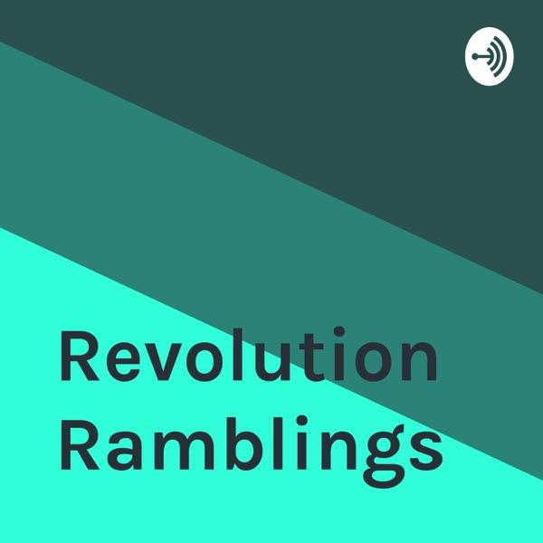Revolution Ramblings
