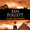 La clave está en Rebeca [The Key to Rebecca] (Unabridged) - Ken Follett