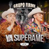 Ya Supérame (En Vivo) - Grupo Firme
