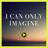 I Can Only Imagine (Spanish Version)