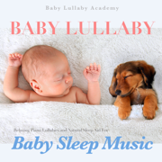 Baby Lullaby: Relaxing Piano Lullabies and Natural Sleep Aid for Baby Sleep Music - Baby Lullaby Academy