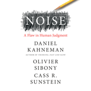 Noise: A Flaw in Human Judgment (Unabridged)