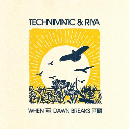 When the Dawn Breaks - Single by Technimatic & Riya