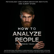 How to Analyze People to Improve Your Life: Master Emotional Intelligence to Speed Read Body Language on Sight. Stop Dark Psychology Manipulation to Be More Self-Confident and Defeat Anxiety with CBT (Unabridged)
