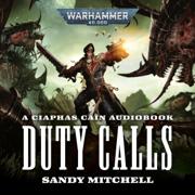 Ciaphas Cain: Duty Calls: Ciaphas Cain: Warhammer 40,000, Book 5 (Unabridged)