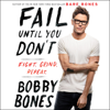 Bobby Bones - Fail Until You Don't: Fight. Grind. Repeat. (Unabridged)  artwork