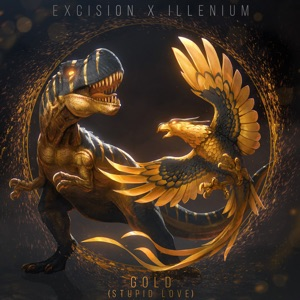 Excision & Illenium - Gold (Stupid Love) [feat. Shallows]