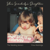 She's Somebody's Daughter (The Wedding Version) - Drew Baldridge