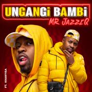 Ungangi Bambi (feat. Khanyisa)