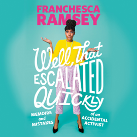 Well, That Escalated Quickly: Memoirs and Mistakes of an Accidental Activist (Unabridged) audiobook