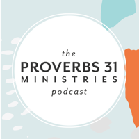The Proverbs 31 Ministries Podcast