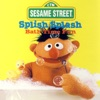 Sesame Street: Splish Splash - Bath Time Fun, Sesame Street