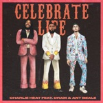 Charlie Heat - Celebrate Life (feat. D.R.A.M. & Ant Beale)