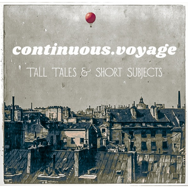 Continuous.Voyage: Tall Tales & Short Subjects