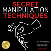 Secret Manipulation Techniques: Master Mind Control to Influence and Persuade Anyone with Emotional Intelligence, NLP Techniques, and Dark Psychology (Brain Secrets Series, Book 2) (Unabridged)