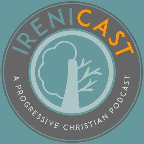 Irenicast A Progressive Christian Podcast Podcast Podtail