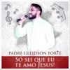 Só Sei Que Eu Te Amo Jesus!
