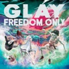 Freedom Only by GLAY