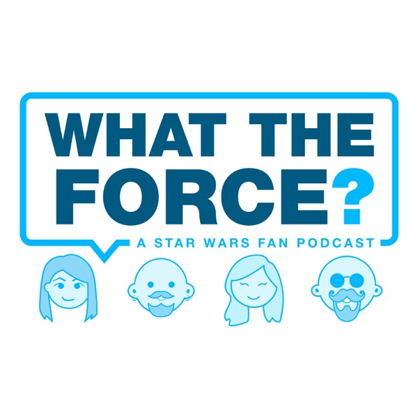 What The Force A Star Wars Show