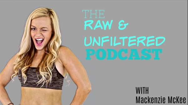 the raw and unfiltered show with Mackenzie McKee