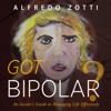 Alfredo Zotti - Got Bipolar?: An Insider's Guide to Managing Life Effectively (Unabridged)  artwork