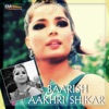 Baarish / Aakhri Shikar