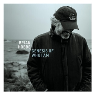 Genesis of Who I Am – Brian Hobbs